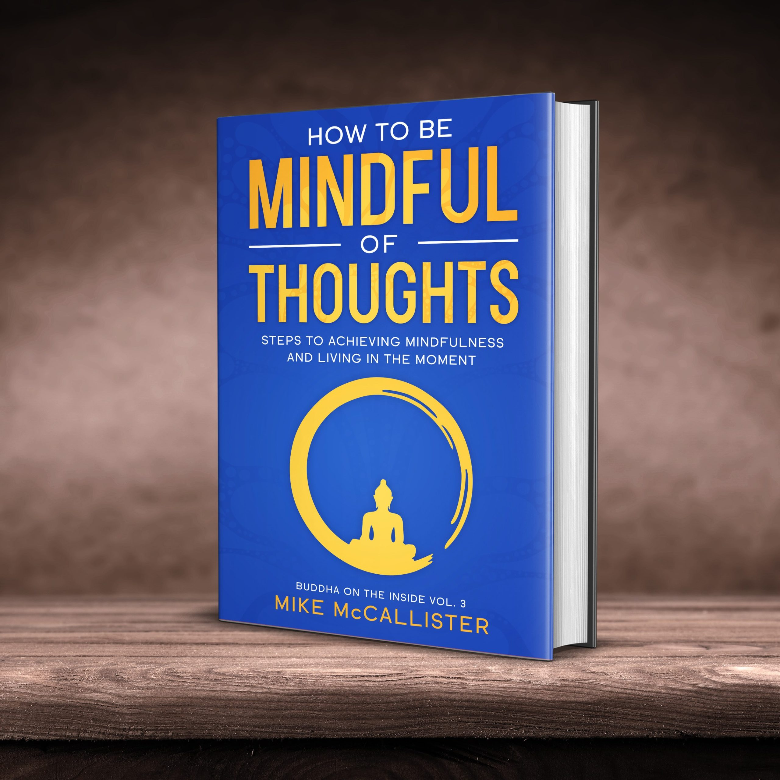 How To Be Mindful Of Thoughts: Steps To Achieving Mindfulness And Living In The Moment (Buddha on the Inside Book 3)