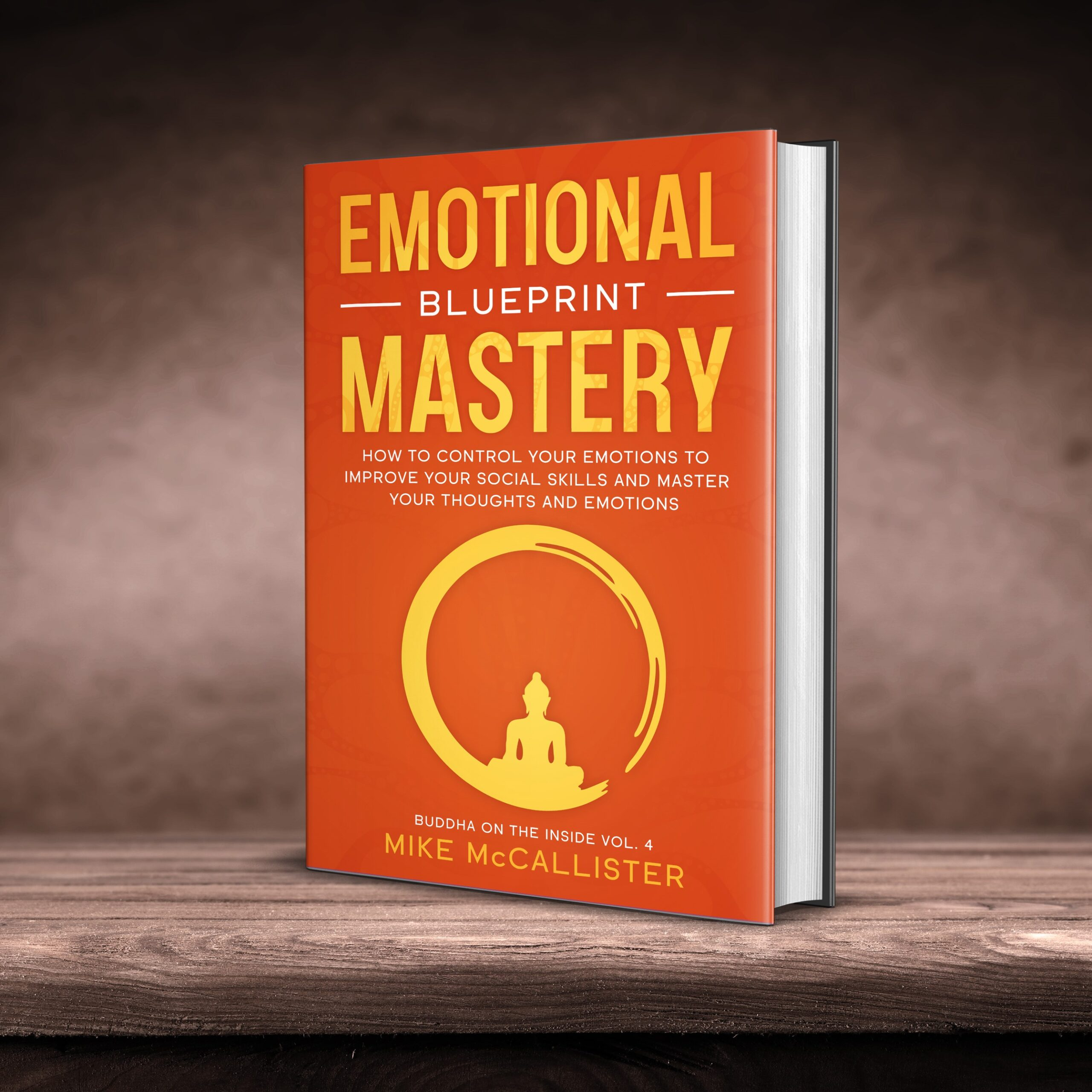 Emotional Mastery Blueprint: How to Control Your Emotions To Improve Your Social Skills And Master Your Thoughts And Emotions (Buddha on the Inside Book 4)
